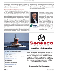 MN Sep-13#32 products allow marine vessels and operators to maintain or  improve their performance levels with the added bene?  t of  a safer, more sustainable product. BOTTOM  LINE BENEFITS : ONBOARD  LUBRICANTS  Readily biodegradable ?  uids deliver both sustainabil- ity and performance ?attributes that contribute to any  companys bottom line. These products are able to reduce  the workplace hazards and environmental risks associated  with spills or leaks that can not only tarnish a companys  reputation, but also lead to costly remediation involving  clean-up, potential regulatory ?  nes and equipment or  employee downtime. In light of VGP regulations and the  Clean Water Act, spills of readily biodegradable products  are often viewed by regulatory agencies differently than pe- troleum-based spills, and this effect can positively impact a  companys spill response, costs and ultimately operational  productivity.  As the marine industry pursues greater sustainability,  companies should consider every part of their operation  and equipment?from bow thrusters to stern tubes?as  an opportunity for analysis and improvement. Within that  equipment, readily biodegradable products stand ready to  deliver those two key words that go straight to the bottom  line?performance and sustainability. LUBRICANTSMark Miller  is executive vice presi- dent of marine sales of RSC Bio So- lutions. He is responsible for creating  and implementing market strategies,  maintaining and growing strate- gic relationships speci?  c to marine- based markets including offshore oil  and gas, marine transport and con- struction. Prior to joining RSC Bio  Solutions, Miller founded Terresolve  Technologies, Ltd. Miller has a B.S.  in chemical engineering from Tufts  University and an M.B.A. from  Manhattan College. Mike Foster - Vice President, General Managermfoster@senescomarine.comCELLssKyryll Karayev P .E. - Repair Yard