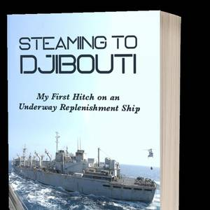New Book: Steaming to Djibouti…My First Hitch on an Underway Replenishment Ship