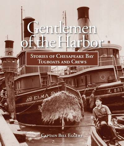 Gentlemen of the Harbor Stories of Chesapeake Bay Tugboats and Crews